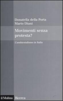 Movimenti senza protesta? L'ambientalismo in Italia - Donatella Della Porta,Mario Diani - copertina
