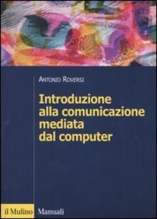 Introduzione alla comunicazione mediata dal computer - Antonio Roversi - copertina