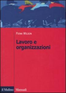 Libro Lavoro e organizzazioni Fiona Wilson