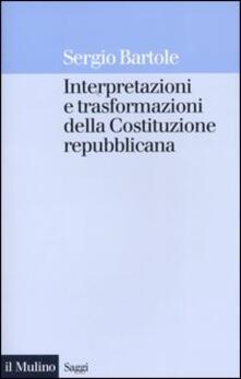 Interpretazioni e trasformazioni della Costituzione repubblicana - Sergio Bartole - copertina