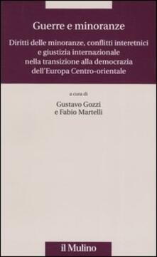 Guerre e minoranze. Diritti delle minoranze, conflitti interetnici e giustizia internazionale nella transizione alla democrazia dell'Europa Centro-orientale - copertina