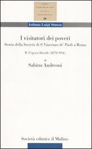 I visitatori dei poveri. Storia della società di S. Vincenzo de' Paoli a Roma. Vol. 2: L'epoca liberale (1870-1914).