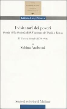 I visitatori dei poveri. Storia della società di S. Vincenzo de' Paoli a Roma. Vol. 2: L'epoca liberale (1870-1914). - Sabina Andreoni - copertina
