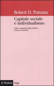 Capitale sociale e individualismo. Crisi e rinascita della cultura civica in America - Robert D. Putnam - copertina