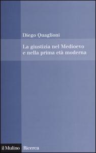 Libro La giustizia nel Medioevo e nella prima età moderna Diego Quaglioni