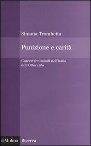 Libro Punizione e carità. Carceri femminili nell'Italia dell'Ottocento Simona Trombetta
