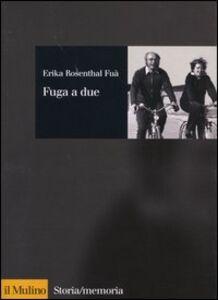 Foto Cover di Fuga a due, Libro di Erika Rosenthal Fuà, edito da Il Mulino