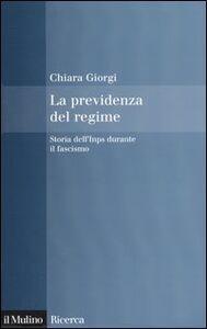 Libro La previdenza del regime. Storia dell'Inps durante il fascismo Chiara Giorgi