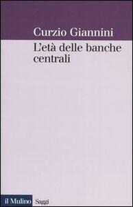 Libro L' età delle banche centrali. Forme e governo della moneta fiduciaria in una prospettiva istituzionalista Curzio Giannini