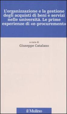 L' organizzazione e la gestione degli acquisti di beni e servizi nelle università. Le prime esperienze di «e-procurement» - copertina