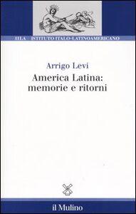Foto Cover di America latina: memorie e ritorni, Libro di Arrigo Levi, edito da Il Mulino