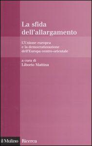 Foto Cover di La sfida dell'allargamento. L'Unione europea e la democratizzazione dell'Europa centro-orientale, Libro di  edito da Il Mulino