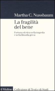 La fragilità del bene. Fortuna ed etica nella tragedia e nella filosofia greca - Martha C. Nussbaum - copertina
