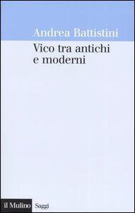 Libro Vico tra antichi e moderni Andrea Battistini