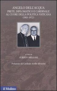 Foto Cover di Angelo Dell'Acqua. Prete, diplomatico e cardinale al cuore della politica vaticana (1903-1972), Libro di  edito da Il Mulino