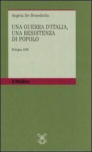 Foto Cover di Una guerra d'Italia, una resistenza di popolo. Bologna 1506, Libro di Angela De Benedictis, edito da Il Mulino