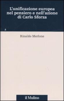 L' unificazione europea nel pensiero e nell'azione di Carlo Sforza - Rinaldo Merlone - copertina