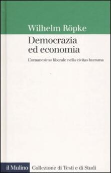 Democrazia ed economia. L'umanesimo liberale nella civitas humana - Wilhelm Röpke - copertina
