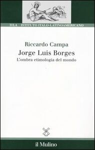 Libro Jorge Louis Borges. L'ombra etimologia del mondo Riccardo Campa