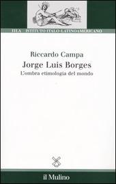 Jorge Louis Borges. L'ombra etimologia del mondo