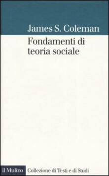 Fondamenti di teoria sociale - James S. Coleman - copertina
