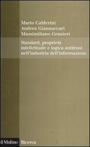 Libro Standard, proprietà intellettuale e logica antitrust nell'industria dell'informazione Mario Calderini , Andrea Giannaccari , Massimiliano Granieri