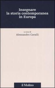 Foto Cover di Insegnare la storia contemporanea in Europa, Libro di  edito da Il Mulino