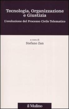 Tecnologia, organizzazione e giustizia. L'evoluzione del processo civile telematico. Con CD-ROM - copertina