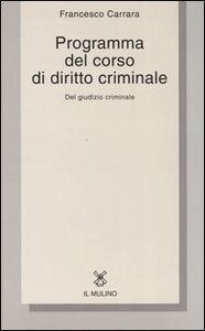 Libro Programma del corso di diritto criminale. Del giudizio criminale con una selezione dagli opusculi di diritto criminale Francesco Carrara