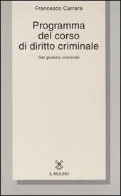 Programma del corso di diritto criminale. Del giudizio criminale con una selezione dagli opusculi di diritto criminale