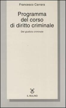 Programma del corso di diritto criminale. Del giudizio criminale con una selezione dagli opusculi di diritto criminale - Francesco Carrara - copertina