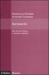 Foto Cover di Inconscio. Fra ricerca clinica e scienza cognitiva, Libro di Accursio Gennaro,Francesco Dentale, edito da Il Mulino