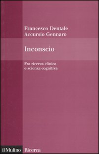 Libro Inconscio. Fra ricerca clinica e scienza cognitiva Accursio Gennaro , Francesco Dentale