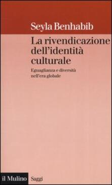 La rivendicazione dell'identità culturale. Eguaglianza e diversità nell'era globale - Seyla Benhabib - copertina