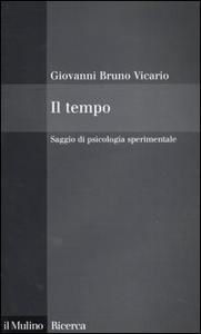 Libro Il tempo. Saggio di psicologia sperimentale Giovanni B. Vicario