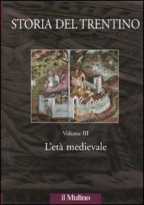 Libro Storia del Trentino. Vol. 3: L'età medievale.