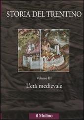 Storia del Trentino. Vol. 3: L'età medievale.