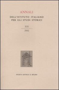 Annali dell'Istituto italiano per gli studi storici (2002). Vol. 19