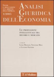 Analisi giuridica delleconomia (2005). Vol. 1: Le professioni intellettuali tra decoro e mercato..pdf