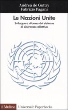 Le Nazioni Unite. Sviluppo e riforma del sistema di sicurezza collettiva - Andrea De Guttry,Fabrizio Pagani - copertina