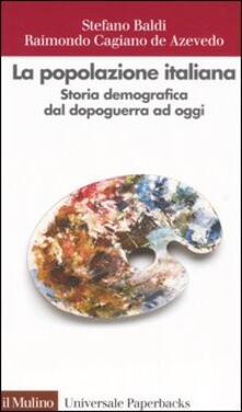 La popolazione italiana. Storia demografica dal dopoguerra ad oggi - Stefano Baldi,Raimondo Cagiano de Azevedo - copertina