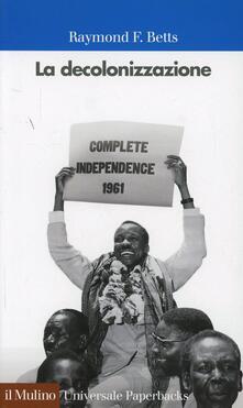 La decolonizzazione - Raymond F. Betts - copertina