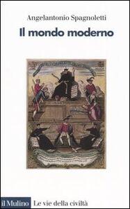 Libro Il mondo moderno Angelantonio Spagnoletti