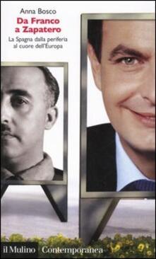 Da Franco a Zapatero. La Spagna dalla periferia al cuore dell'Europa - Anna Bosco - copertina