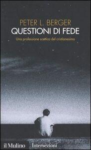 Libro Questioni di fede. Una professione scettica del cristianesimo Peter L. Berger