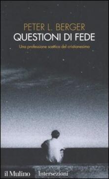 Questioni di fede. Una professione scettica del cristianesimo - Peter L. Berger - copertina