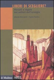 Liberi di scegliere? Mercati e regole nei settori dell'energia - Alberto Biancardi,Fulvio Fontini - copertina