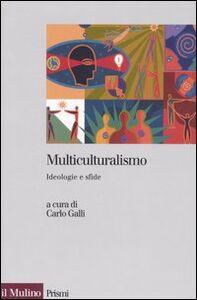 Foto Cover di Multiculturalismo. Ideologia e sfide, Libro di  edito da Il Mulino