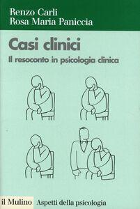 Libro Casi clinici. Il resoconto in psicologia clinica Renzo Carli , Rosa M. Paniccia