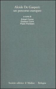 Libro Alcide De Gasperi: un percorso europeo. Atti del Convegno internazionale (Trento, 18-20 marzo 2004)
